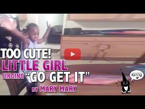 "Little Girl Singing ""Go Get It""!"